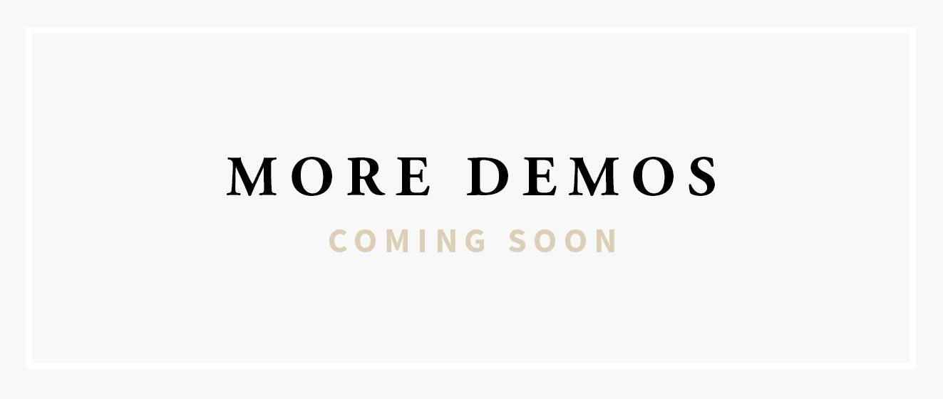 More Demos coming soon